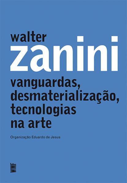 Walter Zanini. Vanguardas, desmaterialização, tecnologias na arte, livro de Jesus, Eduardo de