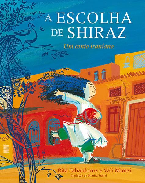 Escolha de Shiraz, A. Um conto iraniano, livro de Jahanforuz, Rita; Mintzi, Vali