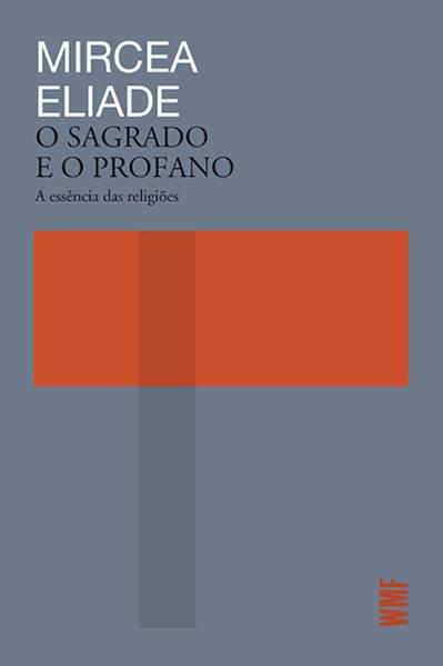 O Sagrado e o Profano. A Essência das religiões, livro de Eliade, Mircea