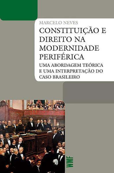 Constituição e direito na modernidade Periférica. Uma abordagem teórica e uma interpretação do caso Brasileiro, livro de Neves, Marcelo