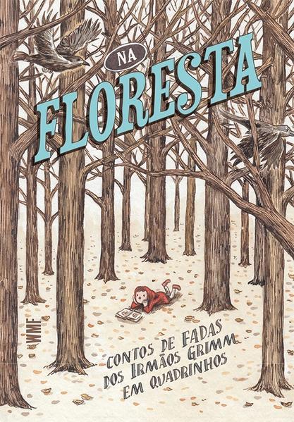 Na floresta - Contos de fadas do irmãos Grimm em quadrinhos, livro de Federico Pazos, Pablo Cabrera, Powerpaola, Decur, María Elina, Liniers [ilustradores]