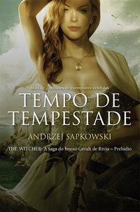 Tempo de Tempestade - The Witcher - A Saga do Bruxo Geralt de Rivia - Prelúdio, livro de Sapkowski,, Andrzej