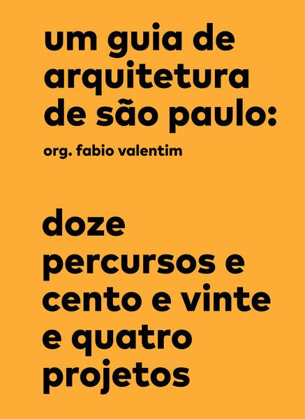 Um guia de arquitetura de São Paulo - Doze percursos e cento e vinte e quatro projetos, livro de Fabio Valentim (org.)