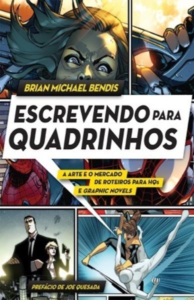 Escrevendo para quadrinhos. A arte e o mercado de roteiros para HQs e Graphic Novel, livro de Brian Michael Bendis, Érico Assis
