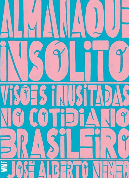 Almanaque insólito. Visões inusitadas no cotidiano brasileiro, livro de José Alberto Nemer