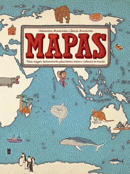 Mapas - Uma viagem deslumbrante pelas terras, mares e culturas do mundo, livro de Aleksandra Mizielinska, Daniel Mizielinski