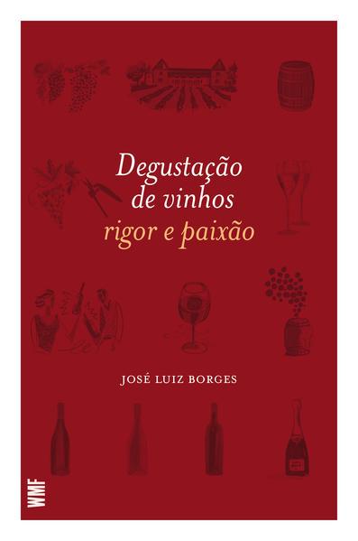 Degustação de vinhos. Rigor e paixão, livro de José Luis Borges