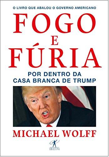 Fogo e fúria: Por dentro da Casa Branca de Trump, livro de Michael Wolff