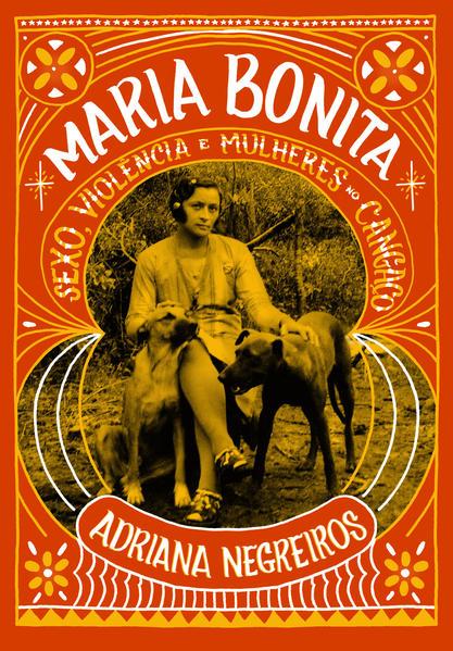 Maria Bonita - Sexo, violência e mulheres no cangaço, livro de Adriana Negreiros