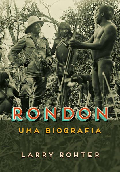 Rondon. Uma biografia, livro de Larry Rohter