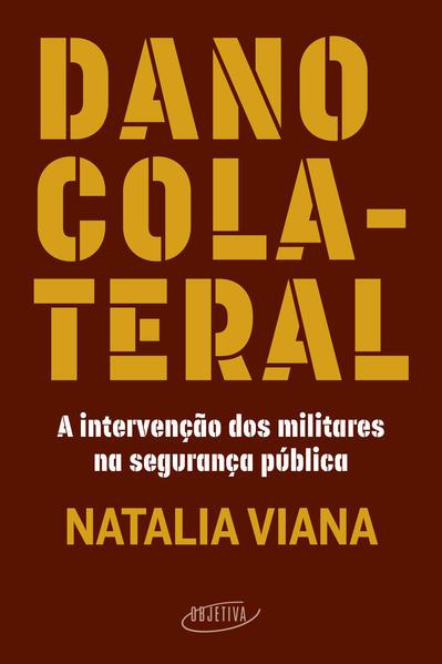 Dano colateral. A intervenção dos militares na segurança pública, livro de Natalia Viana