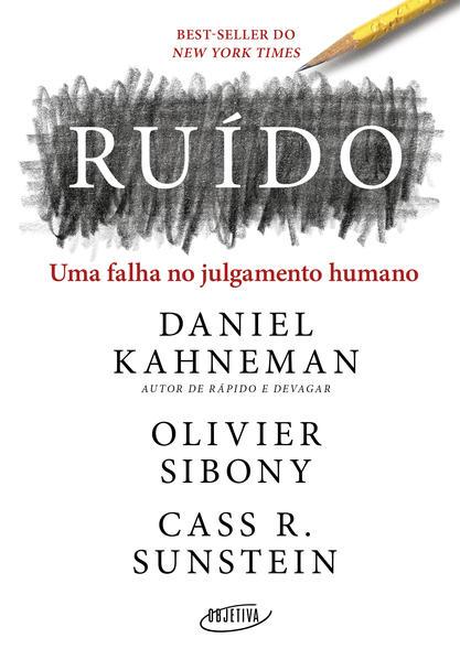 Ruído. Uma falha no julgamento humano, livro de Daniel Kahneman, Olivier Sibony, Cass R. Sunstein