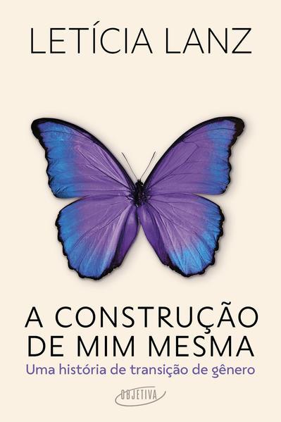 A construção de mim mesma. Uma história de transição de gênero, livro de Letícia Lanz