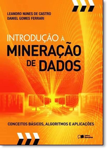 Introdução a Mineração de Dados: Conceitos Básicos, Algoritmos e Aplicações, livro de Leandro Nunes de Castro