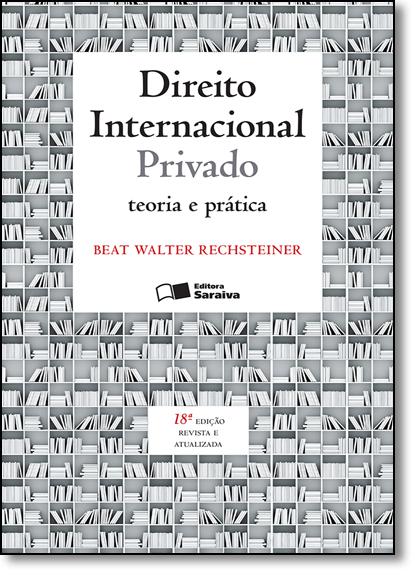 Direito Internacional Privado: Teoria e Prática, livro de Beat Walter Rechsteiner