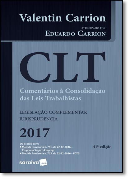 Clt: Comentários À Consolidação das Leis Trabalhistas - Legislação Complementar Jurisprudência 2017, livro de Valentin Carrion