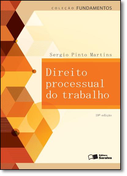 Direito Processual do Trabalho - Col. Fundamentos, livro de Sérgio Pinto Martins