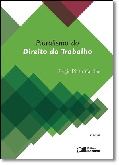 Pluralismo do Direito do Trabalho, O, livro de Sérgio Pinto Martins