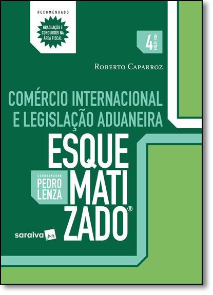 Comércio Internacional e Legislação Aduaneira - Coleção Esquematizado, livro de Roberto Caparoz