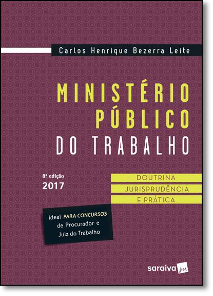 Ministério Público do Trabalho: Doutrina, Jurisprudência e Prática, livro de Carlos Henrique Bezerra Leite
