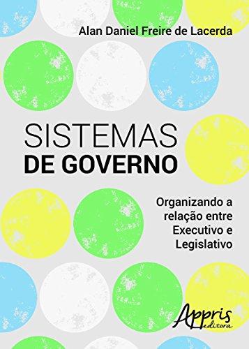 Sistemas de Governo: Organizando a Relação Entre Executivo e Legislativo, livro de Alan Daniel Freire de Lacerda