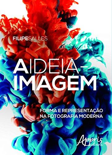A Ideia-imagem: Forma e Representação na Fotografia Moderna, livro de Filipe Salles
