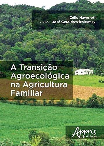 Transição Agroecológica na Agricultura Familiar, A, livro de Célio Haverroth