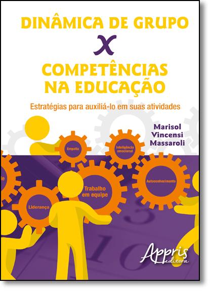 Dinâmica de Grupo x Competências na Educação: Estratégias Para Auxiliá-lo em Suas Atividades, livro de Marisol Vincensi Massaroli
