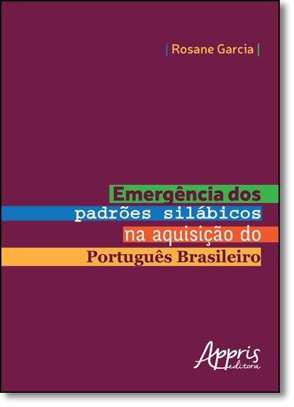 Emergência dos Padrões Silábicos na Aquisição do Português Brasileiro, livro de Rosane Garcia