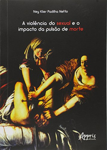 Violência do Sexual e o Impacto da Pulsão de Morte, A, livro de Ney Klier Padilha Netto