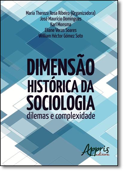 Dimensão Histórica da Sociologia: Dilemas e Complexidade, livro de Maria Thereza Rosa Ribeiro
