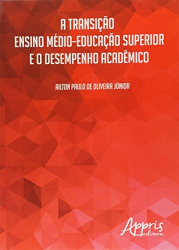 Transição Ensino Médio-educação Superior e o Desempenho Acadêmico, A, livro de Ailton Paulo de Oliveira Júnior