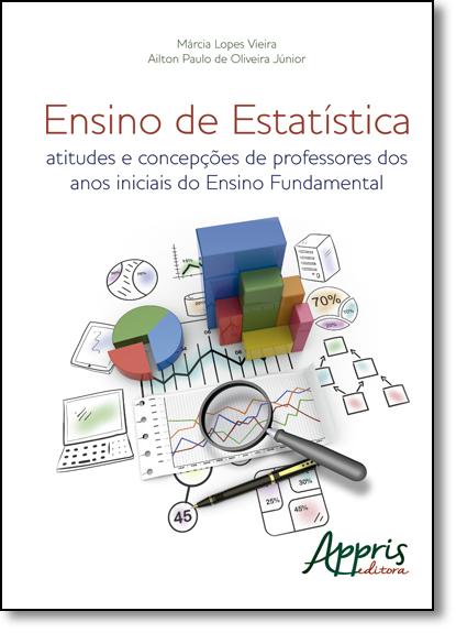 Ensino de Estatística: Atitudes e Concepções de Professores dos Anos Iniciais do Ensino Fundamental, livro de Márcia Lopes Vieira
