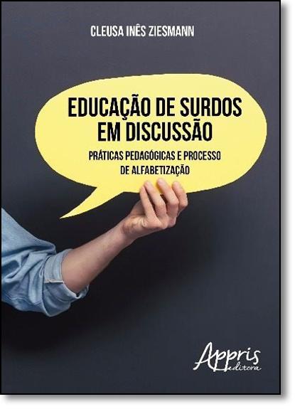 Educação de Surdos em Discussão: Práticas Pedagógicas e Processo de Alfabetização, livro de Cleusa Inês Ziesmann