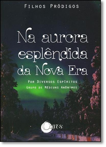 Na Aurora Esplêndida da Nova Era, livro de Grupo de Espíritas Anônimos