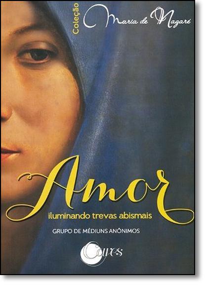 Amor Iluminando Trevas Abismais - Coleção Maria de Nazaré, livro de Grupo de Espíritas Anônimos