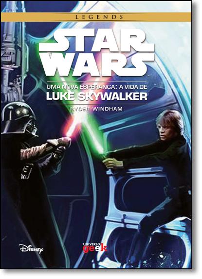 Star Wars - Uma Nova Esperança: A Vida de Luke Skywalker - Série Legends, livro de Ryder Windham