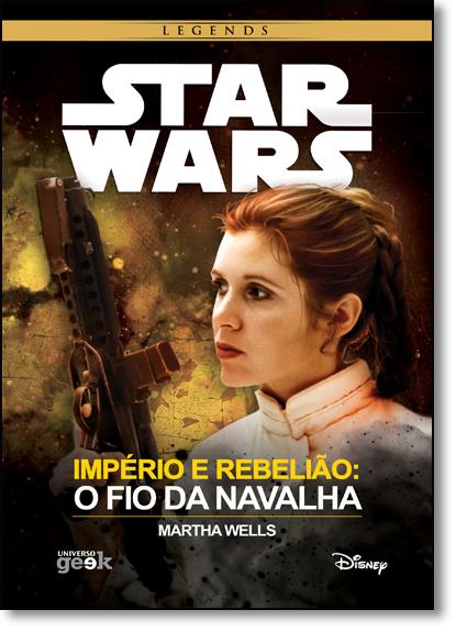 Star Wars - Império e Rebelião: O Fio da Navalha - Série Legends, livro de Martha Wells