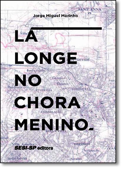 Lá Longe No Chora Menino, livro de Jorge Miguel Marinho