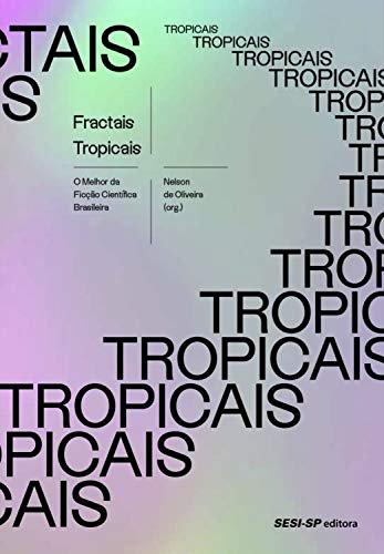 Fractais tropicais: O melhor da Ficção Científica Brasileira, livro de  Nelson de Oliveira (org.)