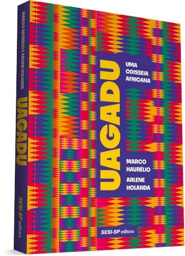 Uagadu. Uma Odisseia Africana, livro de  Marco Haurélio, Arlene Holanda