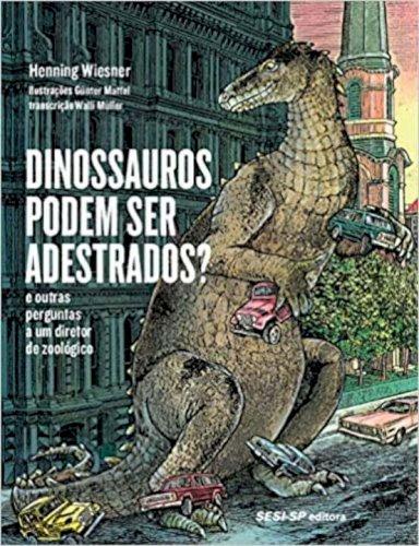 Dinossauros podem ser adestrados? - E outras perguntas a um diretor de zoológico, livro de Henning Wiesner, Günter Mattei