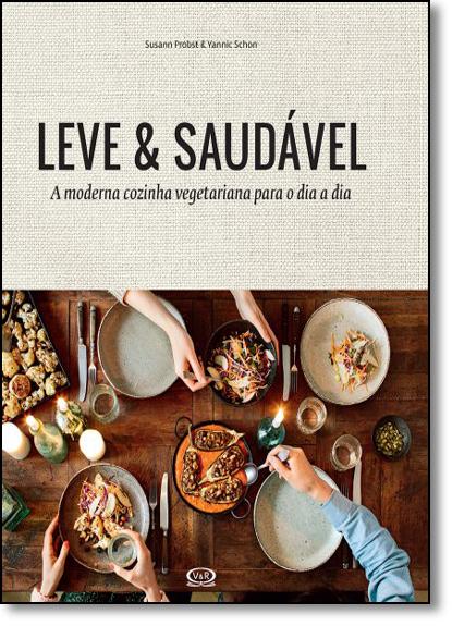 Leve & Saudável: A Moderna Cozinha Vegetariana Para o Dia a Dia, livro de Susann Probst