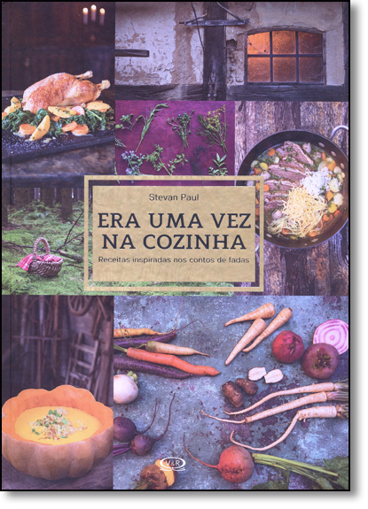 Era uma Vez na Cozinha: Receitas Inspiradas nos Contos de Fadas, livro de Stevan Paul