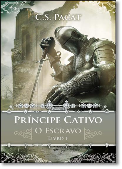 Príncepe Cativo: O Escravo - Vol.1, livro de C.s. pacat
