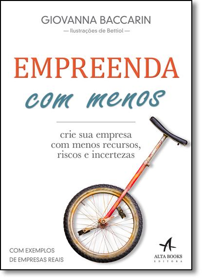 Empreenda Com Menos: Crie Sua Empresa Com Menos Recursos, Riscos e Incertezas, livro de Giovanna Oliveira Baccarin