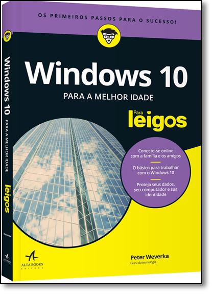 Windows 10 Para a Melhor Idade Para Leigos, livro de Peter Weverka