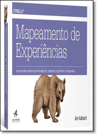 Mapeamento de Experiências: Um Guia Para Criar Valor Por Meio de Jornadas, Blueprints e Diagramas, livro de Jim Kalbach
