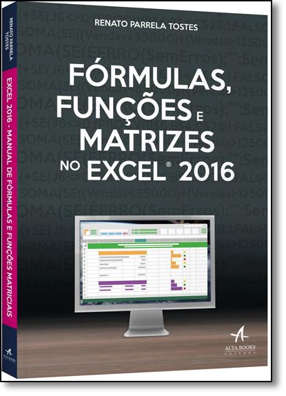 Fórmulas, Funções e Matrizes no Excel 2016, livro de Renato Parrela Tostes