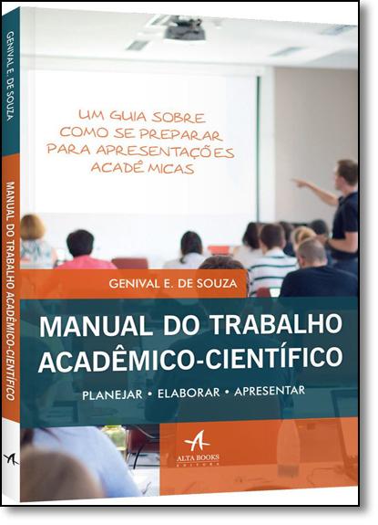 Manual do Trabalho Acadêmico - Científico: Planejar, Elaborar e Apresentar, livro de Genival E. de Souza